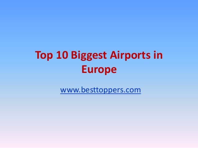 Top 10 Biggest Airports in Europe www.besttoppers.com