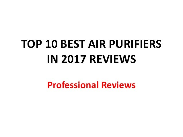 TOP 10 BEST AIR PURIFIERS IN 2017 REVIEWS Professional Reviews