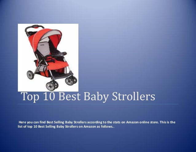 Top 10 Best Baby StrollersHere you can find Best Selling Baby Strollers according to the stats on Amazon online store. Thi...