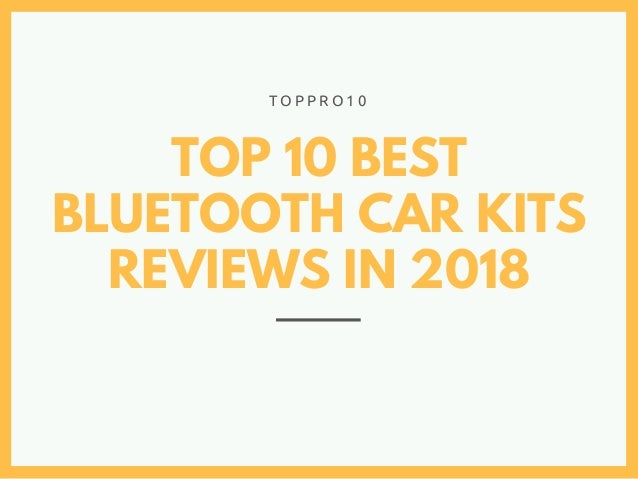 TOP 10 BEST BLUETOOTH CAR KITS REVIEWS IN 2018 T O P P R O 1 0