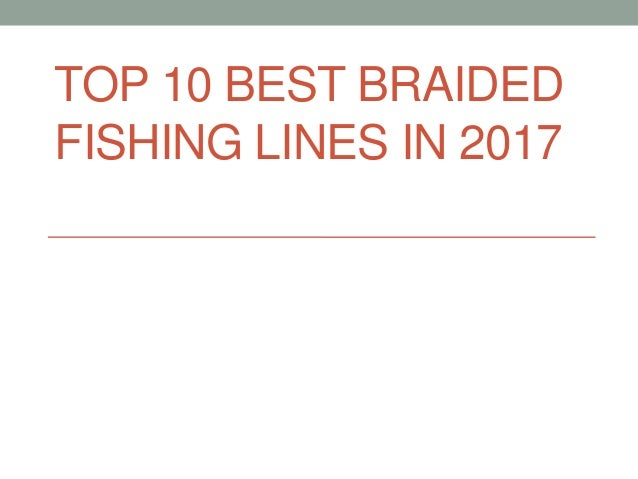 TOP 10 BEST BRAIDED FISHING LINES IN 2017