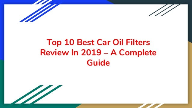 Top 10 Best Car Oil Filters Review In 2019 – A Complete Guide