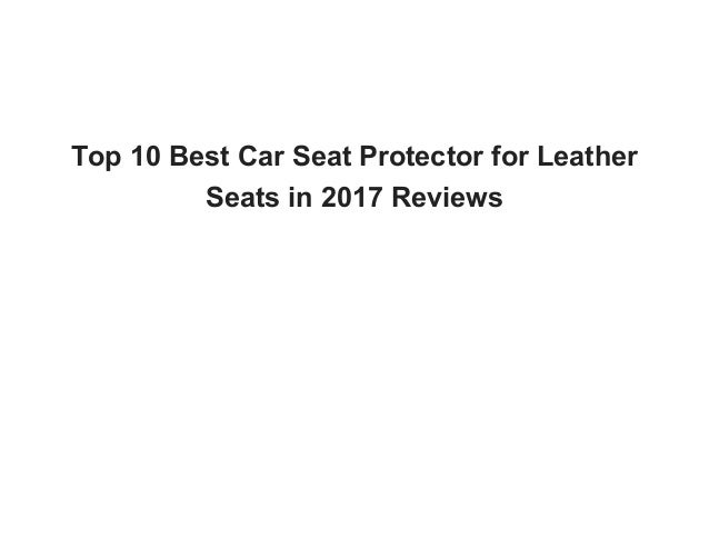 Top 10 Best Car Seat Protector For Leather Seats In 2017 Reviews 012456789