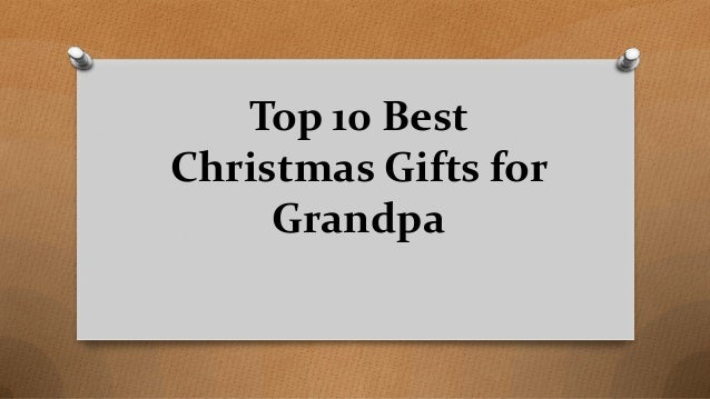 Top 10 best christmas gifts for grandpa