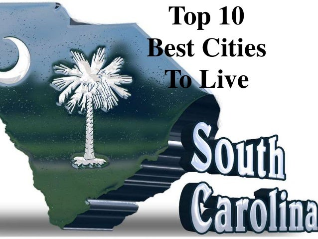 Top 10 best cities to live in sc for Top 10 best cities to live in