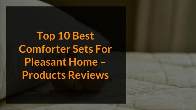 Top 10 Best Comforter Sets For Pleasant Home – Products Reviews