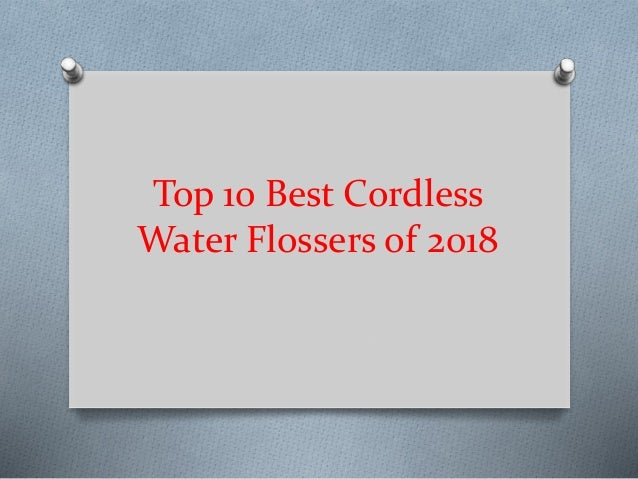 Top 10 Best Cordless Water Flossers of 2018