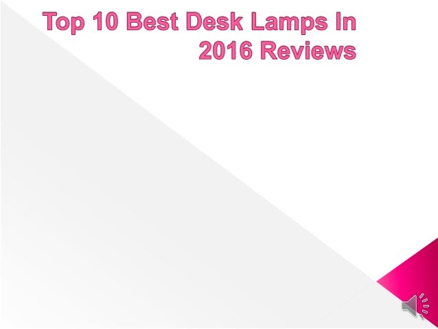 Please click link below to see http://thez9.com/top-10- best-desk-lamp/