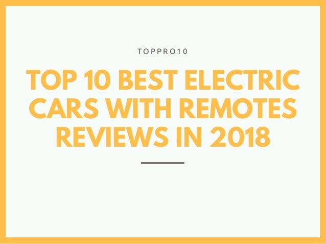 TOP 10 BEST ELECTRIC CARS WITH REMOTES REVIEWS IN 2018 T O P P R O 1 0