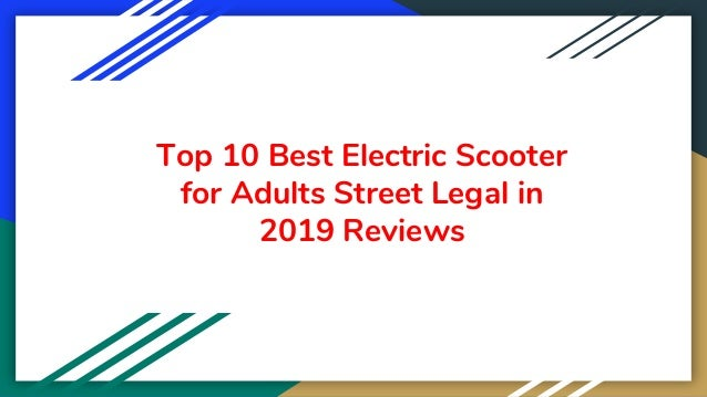 Top 10 Best Electric Scooter for Adults Street Legal in 2019 Reviews