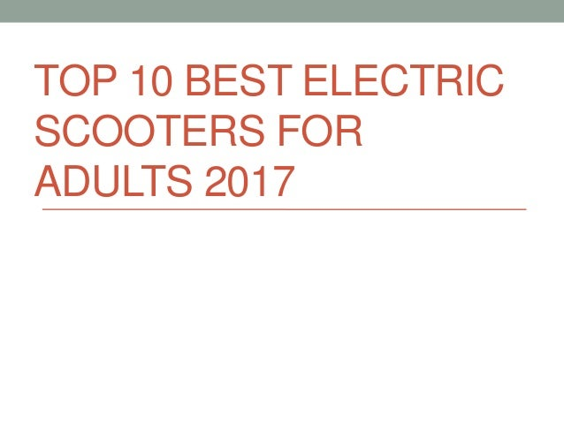 TOP 10 BEST ELECTRIC SCOOTERS FOR ADULTS 2017