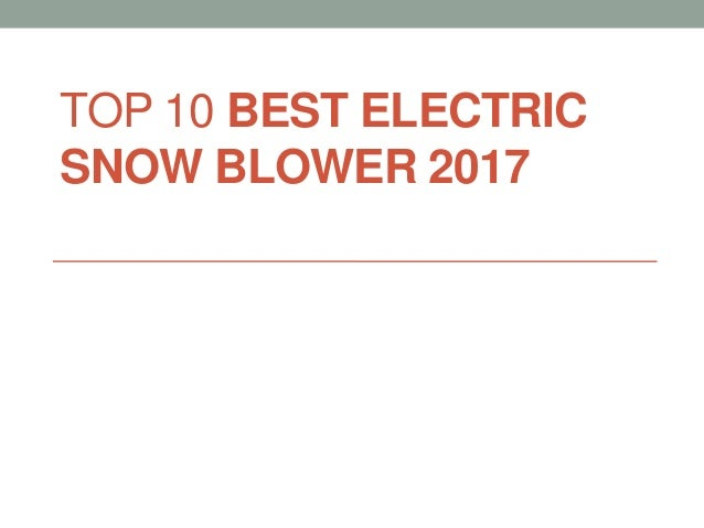TOP 10 BEST ELECTRIC SNOW BLOWER 2017