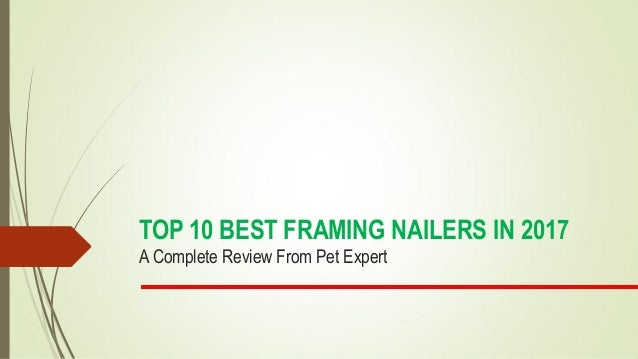 TOP 10 BEST FRAMING NAILERS IN 2017 A Complete Review From Pet Expert