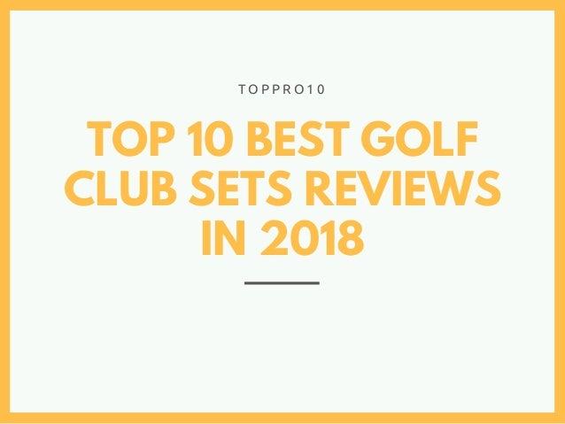 TOP 10 BEST GOLF CLUB SETS REVIEWS IN 2018 T O P P R O 1 0
