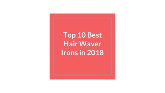 Top 10 Best Hair Waver Irons in 2018