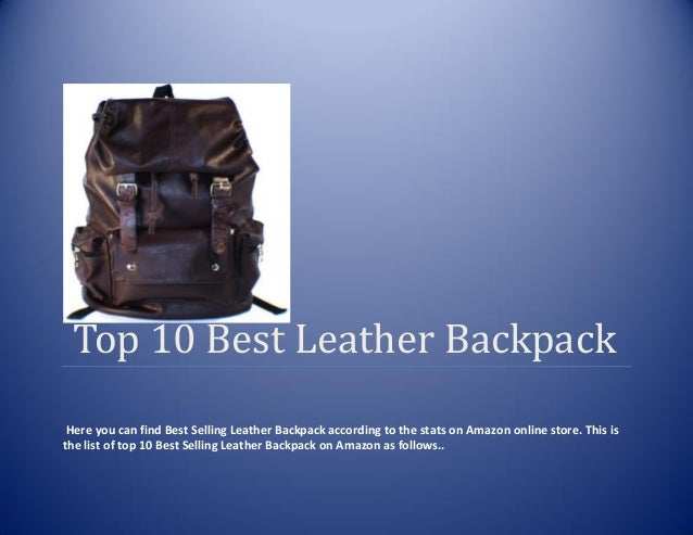 Top 10 Best Leather BackpackHere you can find Best Selling Leather Backpack according to the stats on Amazon online store....
