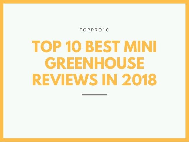 TOP 10 BEST MINI GREENHOUSE REVIEWS IN 2018 T O P P R O 1 0