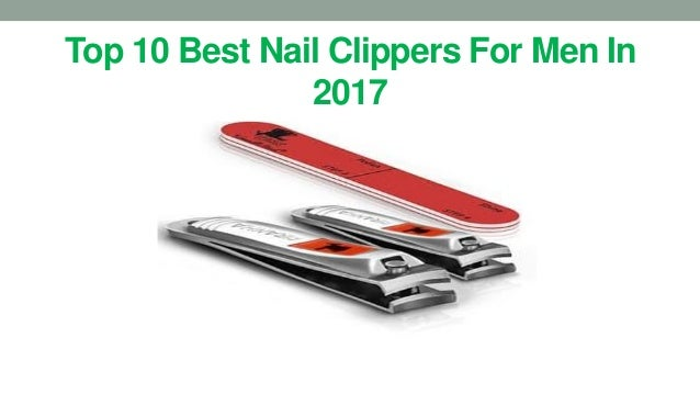 Top 10 best nail clippers for men in 2017