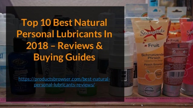 Top 10 Best Natural Personal Lubricants In 2018 – Reviews & Buying Guides https://productsbrowser.com/best-natural- person...