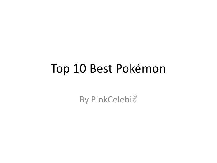 Top 10 Best Pokémon<br />By PinkCelebi<br />