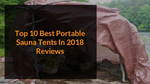 Top 10 Best Portable Sauna Tents In 2018 Reviews