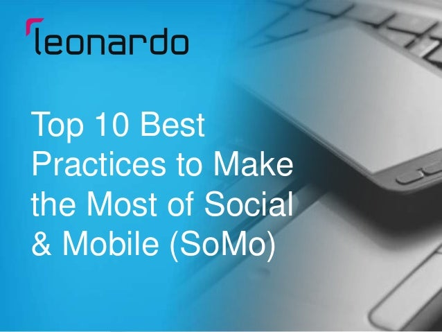 Top 10 Best Practices to Make the Most of Social & Mobile (SoMo)