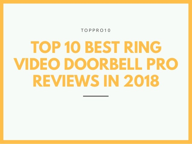 TOP 10 BEST RING VIDEO DOORBELL PRO REVIEWS IN 2018 T O P P R O 1 0