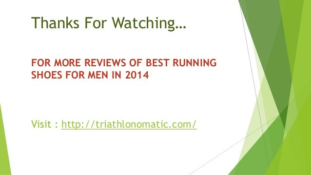 Thanks For Watching… FOR MORE REVIEWS OF BEST RUNNING SHOES FOR MEN IN 2014  Visit : http://triathlonomatic.com/