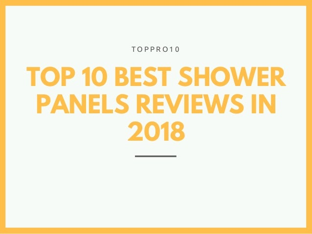 TOP 10 BEST SHOWER PANELS REVIEWS IN 2018 T O P P R O 1 0