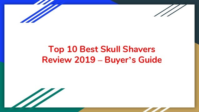 Top 10 Best Skull Shavers Review 2019 – Buyer's Guide