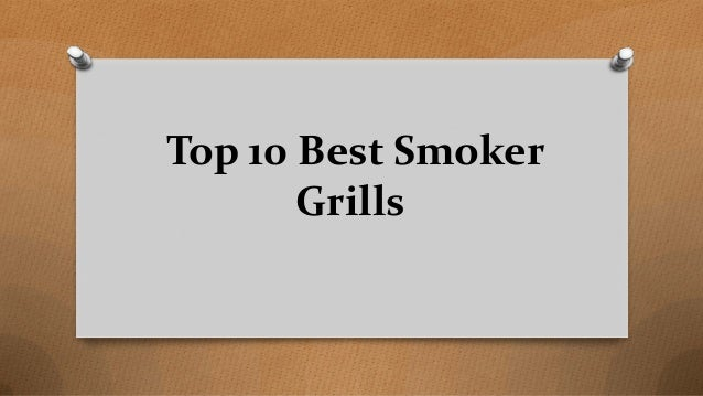Top 10 Best Smoker Grills