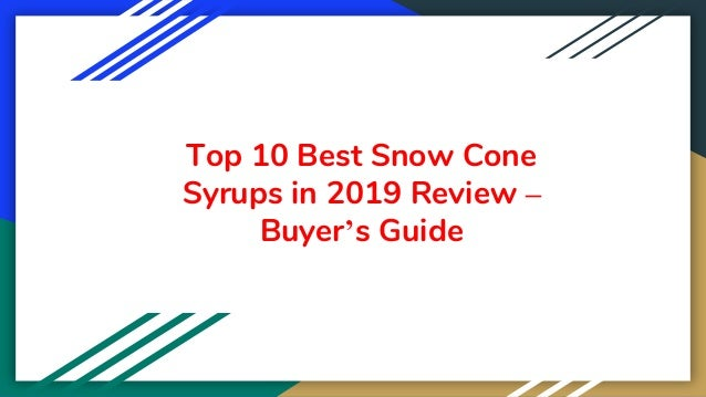 Top 10 Best Snow Cone Syrups in 2019 Review – Buyer's Guide