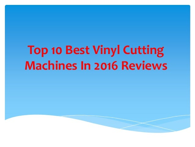 Top 10 Best Vinyl Cutting Machines In 2016 Reviews