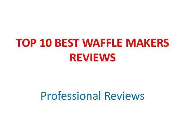TOP 10 BEST WAFFLE MAKERS REVIEWS Professional Reviews