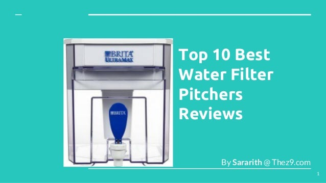 Top 10 Best Water Filter Pitchers Reviews By Sararith @ Thez9.com 1