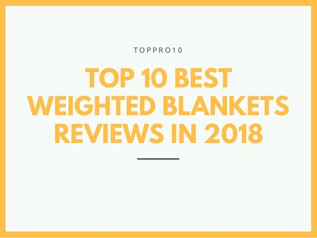 TOP 10 BEST WEIGHTED BLANKETS REVIEWS IN 2018 T O P P R O 1 0