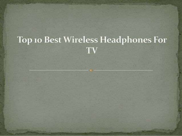 More Detail: http://toptenproductreview.com/best-wireless-headphones-tv/