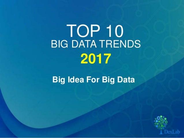 TOP 10 Big Idea For Big Data BIG DATA TRENDS 2017
