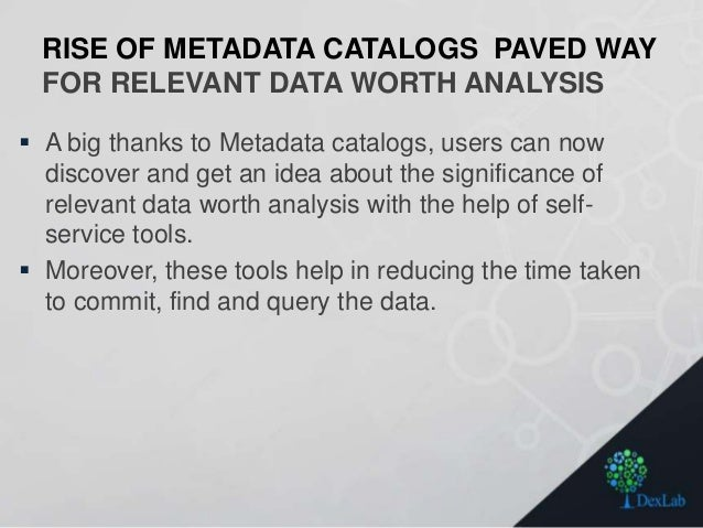 RISE OF METADATA CATALOGS PAVED WAY FOR RELEVANT DATA WORTH ANALYSIS  A big thanks to Metadata catalogs, users can now di...