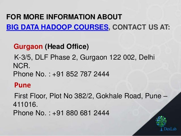FOR MORE INFORMATION ABOUT BIG DATA HADOOP COURSES, CONTACT US AT: Gurgaon (Head Office) K-3/5, DLF Phase 2, Gurgaon 122 0...