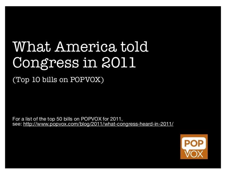 What America toldCongress in 2011(Top 10 bills on POPVOX)For a list of the top 50 bills on POPVOX for 2011,see: http://www...
