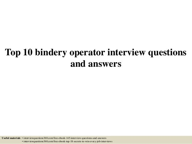 Top 10 Bindery Operator Interview Questions And Answers Useful Materials: U2022  Interviewquestions360.com/ ...
