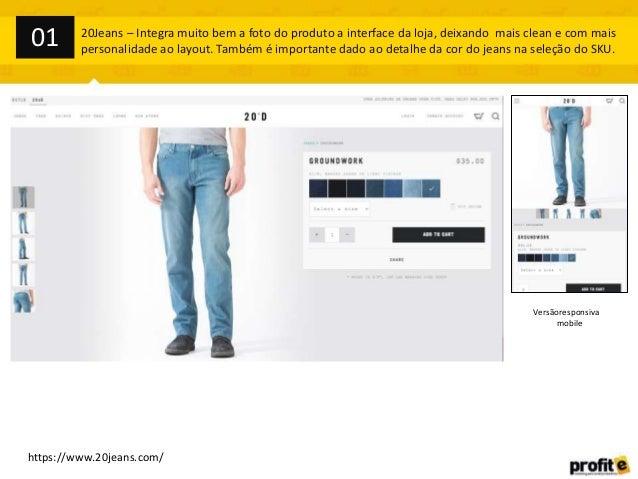 01  20Jeans – Integra muito bem a foto do produto a interface da loja, deixando mais clean e com mais personalidade ao lay...
