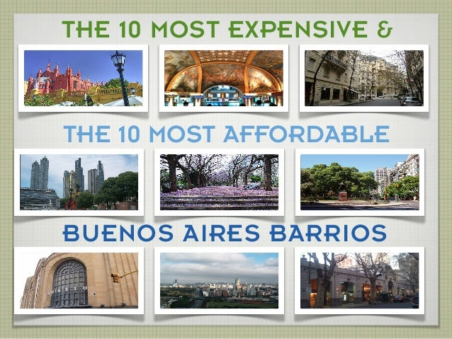 the 10 Most Expensive Barrios in buenos AiresTHE 10 MOST EXPENSIVE &THE 10 MOST AFFORDABLEBUENOS AIRES BARRIOS