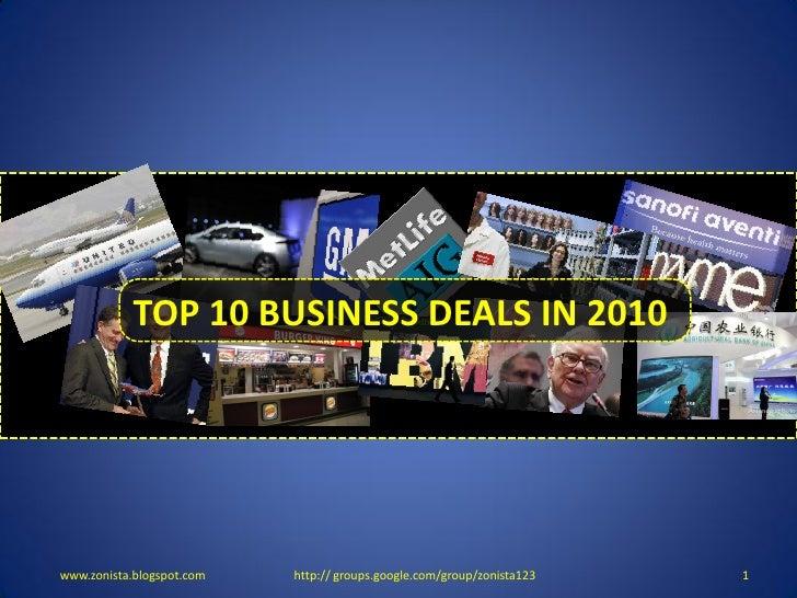 TOP 10 BUSINESS DEALS OF 2010            TOP 10 BUSINESS DEALS IN 2010www.zonista.blogspot.com   http:// groups.google.com...