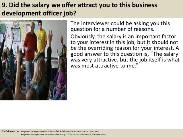 9. Did the salary we offer attract you to this business development officer job? The interviewer could be asking you this ...