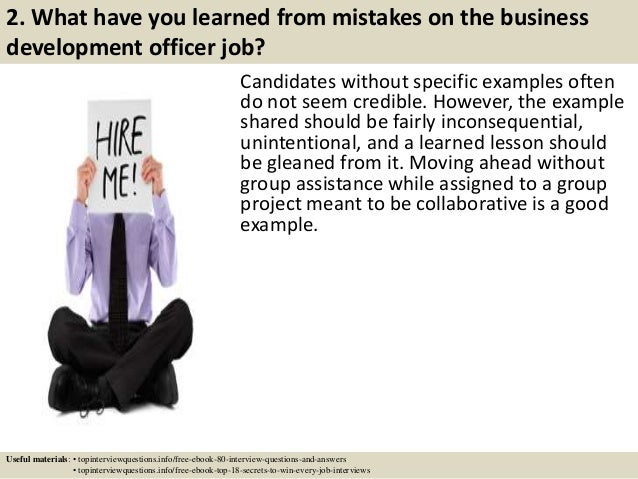 2. What have you learned from mistakes on the business development officer job? Candidates without specific examples often...
