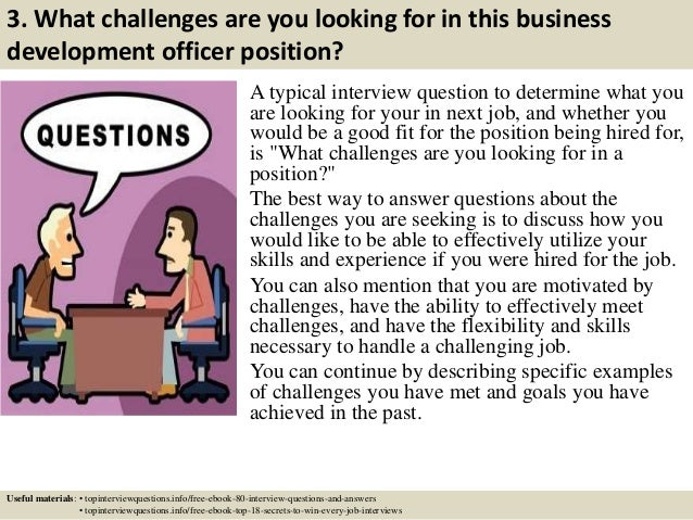 3. What challenges are you looking for in this business development officer position? A typical interview question to dete...