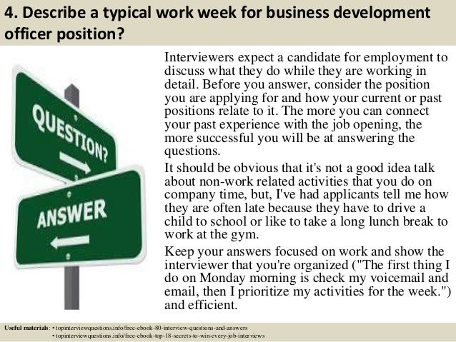4. Describe a typical work week for business development officer position? Interviewers expect a candidate for employment ...