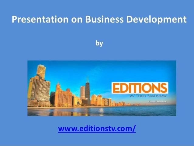 Presentation on Business Development                  by         www.editionstv.com/